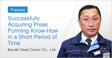 [Presses]Successfully Acquiring Press Forming Know-How in a Short Period of Time Ibaraki Steel Center Co., Ltd.